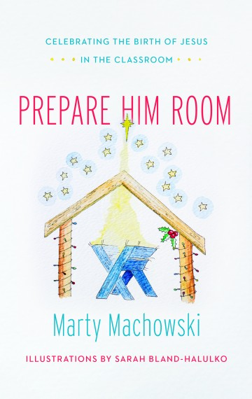 Prepare Him Room: Celebrating the Birth of Jesus in the Classroom